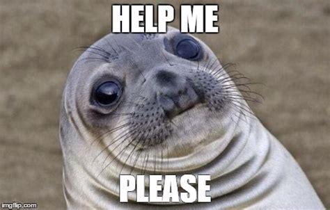Help Me Help You Meme - awkward moment sealion meme imgflip