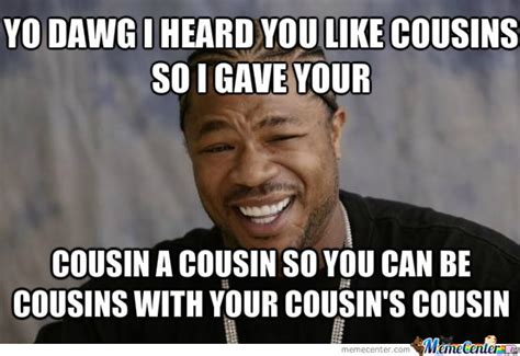 Funny Cousin Memes - cousins by alfredo salas 3726 meme center