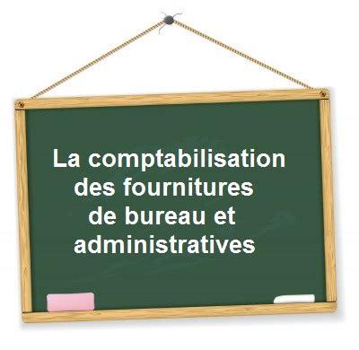 comment comptabiliser des fournitures de bureau et administratives compta facile