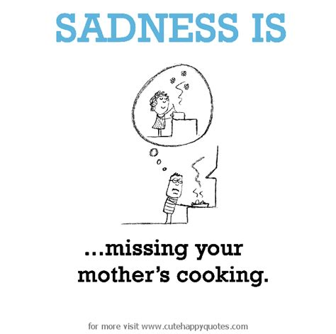 38 missing home quotes home is where the is sadness is missing your mothers cooking happy quotes 45403