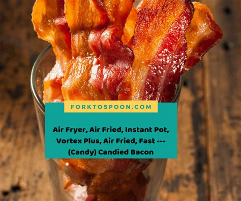 fryer air bacon recipe vortex instant pot recipes forktospoon fried candied oven candy fast fry