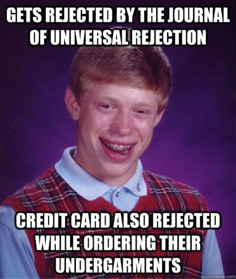 Rejected Meme - gets rejected by the journal of universal rejection credit c bad luck brian