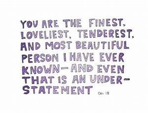 """You are the finest, loveliest, tenderest and most ..."