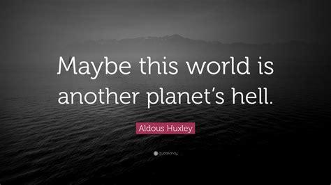 aldous huxley quote   world   planets