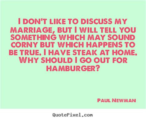 paul newman quote steak love quote i don t like to discuss my marriage but i