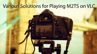 Various Solutions For Playing M2ts On Vlc Youtube