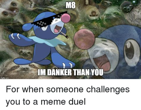 Danker Memes - m8 im danker than you for when someone challenges you to a meme duel meme on sizzle