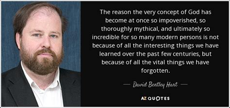 David Bentley Hart Quote: The Reason The Very Concept Of