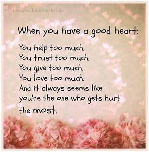 When you have a good heart: You Help too much. You Trust ...