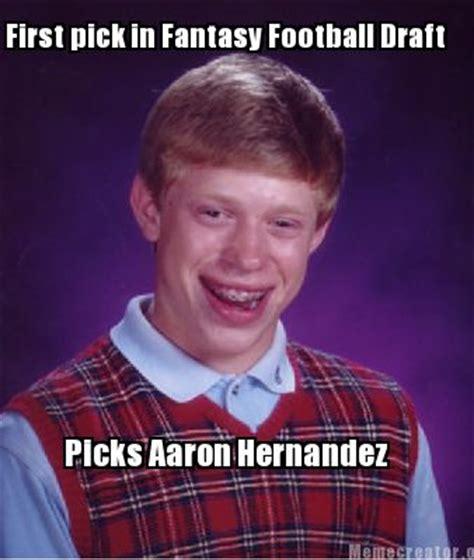 Fantasy Football Draft Meme - meme creator first pick in fantasy football draft picks aaron hernandez meme generator at