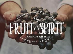 Present The Fruit Of The Spirit On This Plentiful Ministry