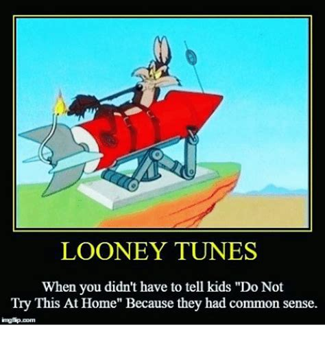 Looney Tunes Meme - looney tunes when you didn t have to tell kids do not try this at home because they had common
