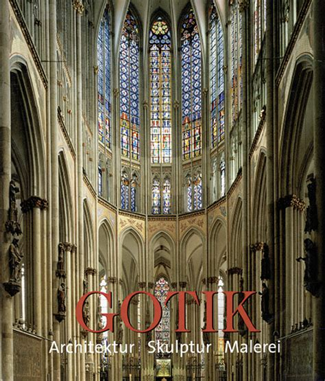 Die Kunst Der Gotik  Architektur, Skulptur, Malerei I