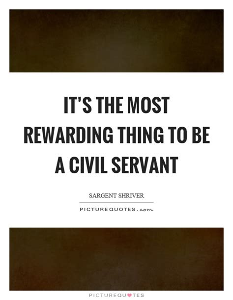The Most Rewarding by It S The Most Rewarding Thing To Be A Civil Servant