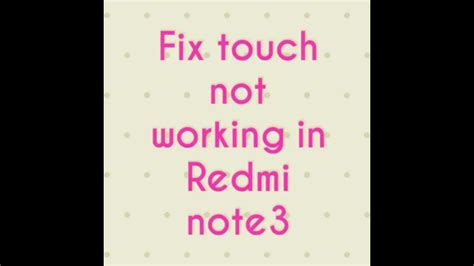 touch l not working how to fix touch not working in redmi note3 youtube