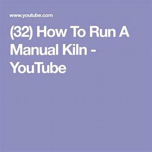 32  How To Run A Manual Kiln