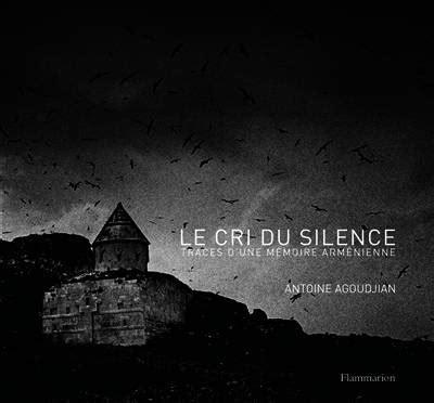 Livre Le Cri Du Silence  Traces D'une Mémoire, Agoudjian
