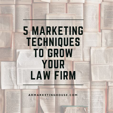 5 Marketing Techniques To Grow Your Law Firm Ar