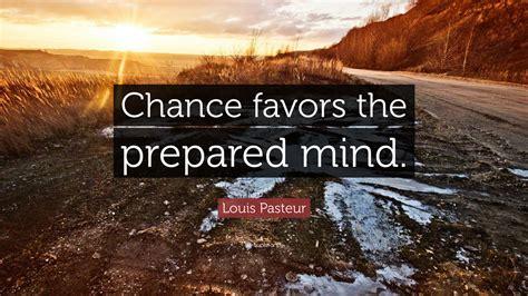 louis pasteur quote chance favors  prepared mind
