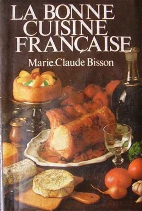 cuisine à la française la bonne cuisine française by claude bisson