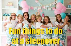 20 Fun Things To Do At A Sleepover Party Birthday Inspire