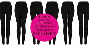 Tights Pants Leggings Jeggings and Treggings Explained!