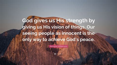"""As i trust in lord, he gives me strength. Marianne Williamson Quote: """"God gives us His strength by giving us His vision of things. Our ..."""