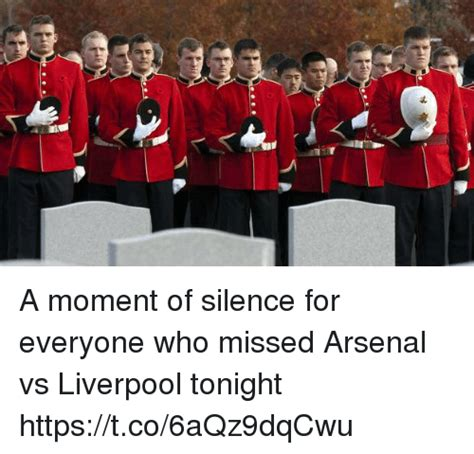 Moment Of Silence Meme - a moment of silence for everyone who missed arsenal vs liverpool tonight httpstco6aqz9dqcwu