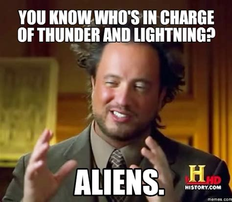 Thunder Memes - you know who s in charge of thunder and lightning aliens memes com