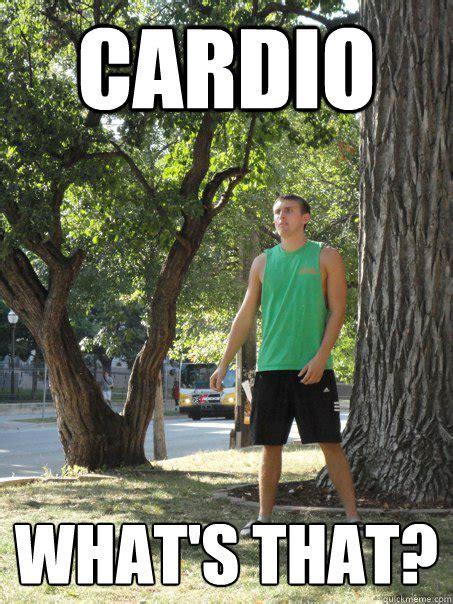 Cardio Meme - cardio what s that bad workout mike quickmeme