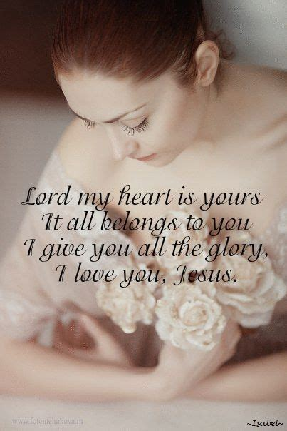 heart give lord glory belongs yours god jesus woman prayer prayers loves quotes bible christ holy king touch words scriptures