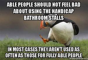 Able people should not feel bad about using the handicap for How often should you use the bathroom