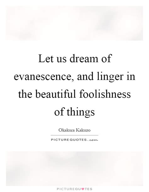 let us of evanescence and linger in the beautiful picture quotes