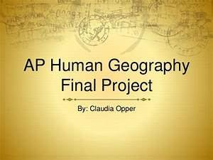 Ap human geography finalized final project