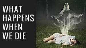What Happens To Your Spirit When You Die? | Guiding Echoes ...