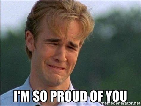 Proud Of You Meme - i m so proud of you dawson crying meme generator