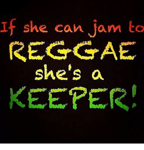 Reggae Meme - if she can jam to reggae she s a keeper reggae meme on sizzle