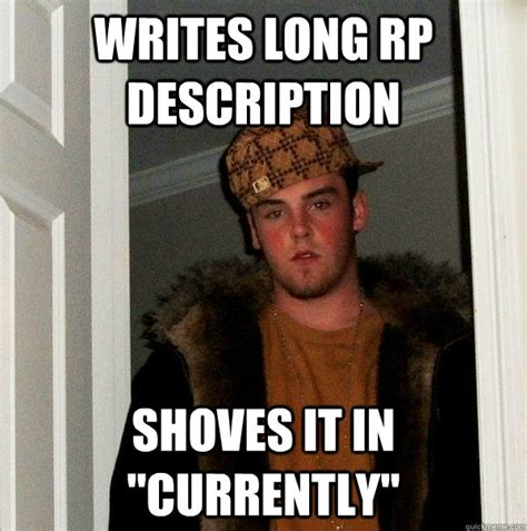 Rp Memes - writes long rp description shoves it in quot currently quot scumbag steve quickmeme