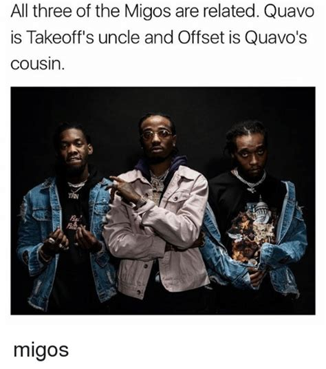 Migos Memes - all three of the migos are related quavo is takeoff s uncle and offset is quavo s cousin migos