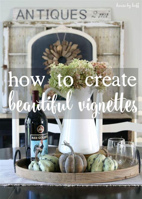create beautiful vignettes   home