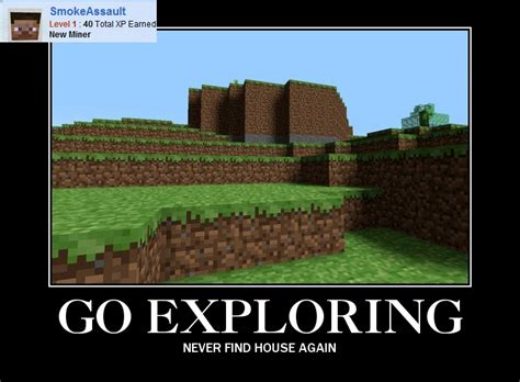 Mine Craft Meme - go exploring never find house again minecraft memes minecrafters