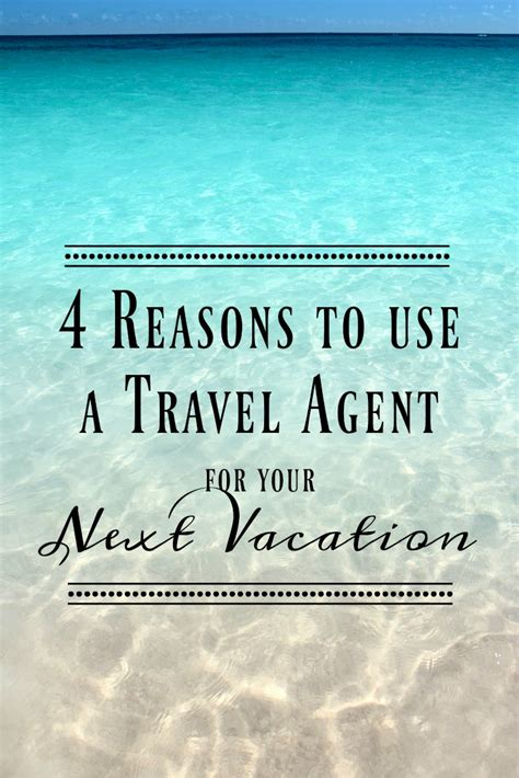 4 Reasons To Use A Travel Agent For Your Next Vacation