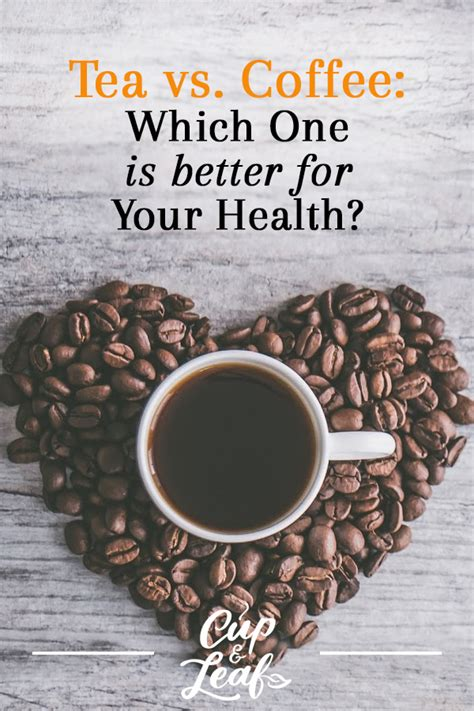 Tea and coffee have both long been touted for their physical, mental, emotional and social benefits. Tea vs. Coffee: Which One is Better For Your Health? - Cup & Leaf