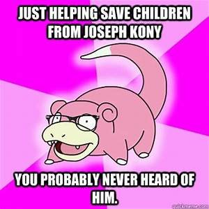 Just helping save children from Joseph Kony You probably ...