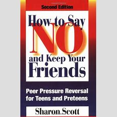 Cheapest Copy Of How To Say No And Keep Your Friends Peer Pressure Reversal For Teens And