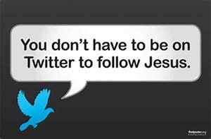 You don't have to be on Twitter to follow Jesus ...