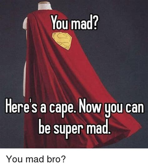 Super Mad Meme - you mad here s a cape now you can be super mad you mad bro comic book meme on sizzle