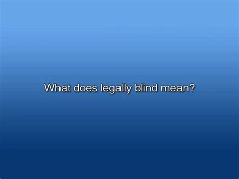 what is legally blind what does legally blind on vimeo