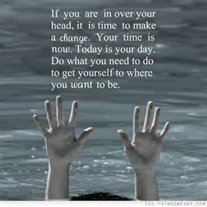 if you are in your it is time to make a change your time is now today is your day do
