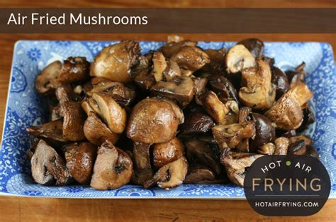 mushrooms air fried recipes fryer roasted garlic airfryer vermouth recipe mushroom frying hotairfrying actifry healthy breaded chunks flavourful juicy delicious